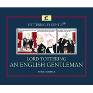 Tottering-by-Gently Lord Tottering: An English Gentleman (BOK)