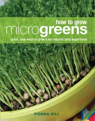 How to Grow Microgreens: Quick, Easy Ways to Grow and Eat Nature's Tasty Superfoods (BOK)