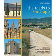 The Roads to Santiago: The Medieval Pilgrim Routes Through France and Spain to Santiago de Compostel (BOK)