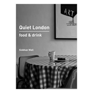 Quiet London: Food & Drink (BOK)