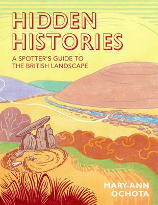 Hidden Histories: A Spotter's Guide to the British Landscape (BOK)