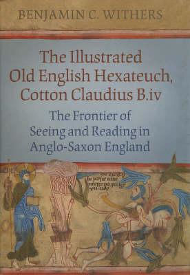 Illustrated Old English Hexateuch, Cotton Claudius B.Iv (BOK)