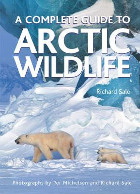 Complete Guide to Arctic Wildlife (BOK)
