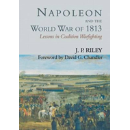 Napoleon and the World War of 1813: Lessons in Coalition Warfighting (BOK)