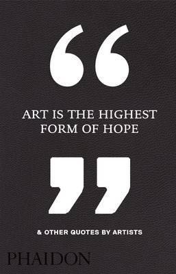 Art Is the Highest Form of Hope & Other Quotes by Artists (BOK)