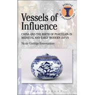 Vessels of Influence: China and Porcelain in Medieval and Early Modern Japan (BOK)
