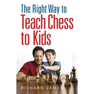 Right Way to Teach Chess to Kids (BOK)