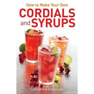 How to Make Your Own Cordials and Syrups (BOK)