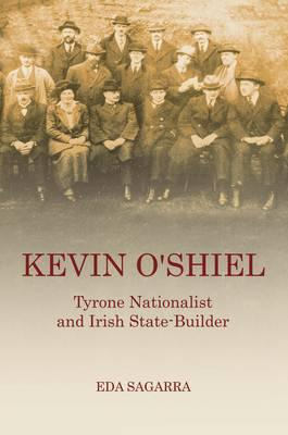 Kevin O'Shiel: Tyrone Nationalist and Irish State -Builder (BOK)