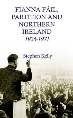 Fianna Fail, Partition and Northern Ireland, 1926-1971 (BOK)