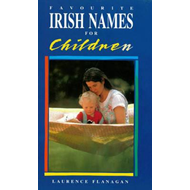 Favourite Irish Names for Children: The top 200 (BOK)