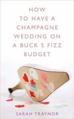 How to Have a Champagne Wedding on a Buck's Fizz Budget (BOK)
