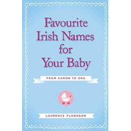 Favourite Irish Names for Your Baby (BOK)
