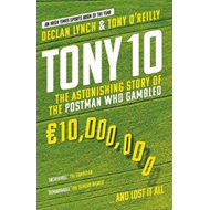 Produktbilde for Tony 10 - The Astonishing Story of the Postman who Gambled EURO10,000,000 ... and lost it all (BOK)