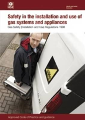 Safety in the Installation and Use of Gas Systems and Appliances: Gas Safety (Installation and Use) (BOK)