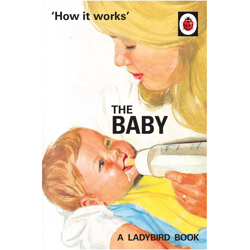How it Works: The Baby (Ladybird for Grown-Ups) (BOK)