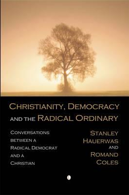 Christianity, Democracy, and the Radical Ordinary (BOK)