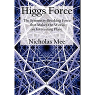 Higgs Force: The Symmetry-breaking Force That Makes the World an Interesting Place (BOK)