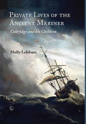 Private Lives of the Ancient Mariner: Coleridge and His Children (BOK)