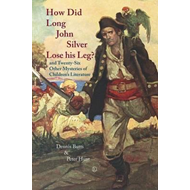 How Did Long John Silver Lose His Leg?: and Twenty-Six Other Mysteries of Children's Literature (BOK)