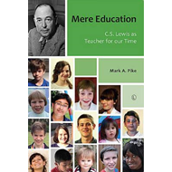 Mere Education: C.S. Lewis as Teacher for Our Time (BOK)