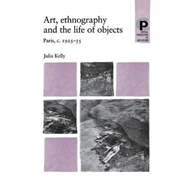 Art, Ethnography and the Life of Objects: Paris, C.1925 - 35 (BOK)