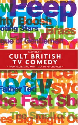 Cult British TV Comedy: from Reeves and Mortimer to Psychoville (BOK)