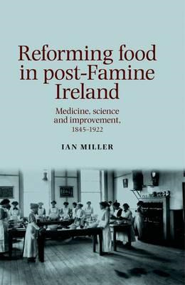 Reforming Food in post-Famine Ireland: Medicine, science and improvement, 1845-1922 (BOK)