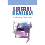 Liberal Realism: A Realist Theory of Liberal Politics (BOK)