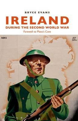 Ireland During the Second World War: Farewell to Plato's Cave (BOK)
