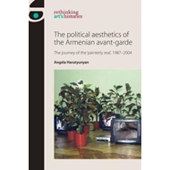 Political Aesthetics of the Armenian Avant-Garde (BOK)