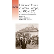 Leisure Cultures in Urban Europe, c.1700-1870 (BOK)