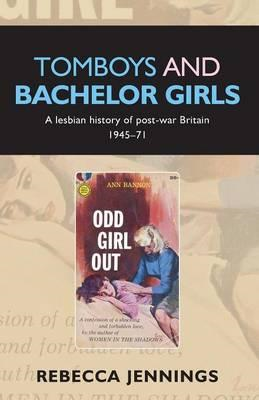 Tomboys and Bachelor Girls: A Lesbian History of Post-War Britain 1945-71 (BOK)