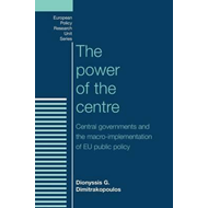 The Power of the Centre: Central Governments and the Macro-Implementation of EU Public Policy (BOK)