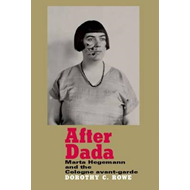After Dada: Marta Hegemann and the Cologne Avant-Garde (BOK)