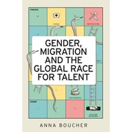Gender, Migration and the Global Race for Talent (BOK)