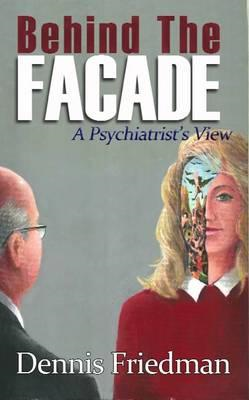 Behind the Facade: A Psychiatrist's View (BOK)