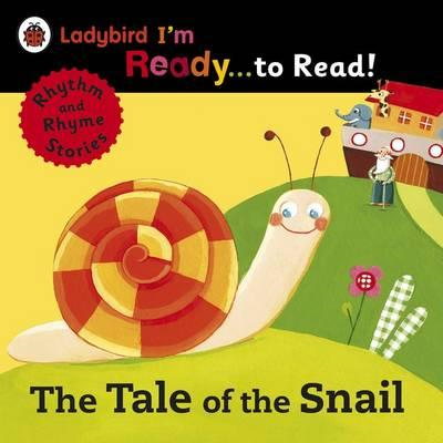 The Tale of the Snail: Ladybird I'm Ready to Read: A Rhythm and Rhyme Storybook (BOK)