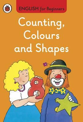 Counting, Colours and Shapes: English for Beginners (BOK)