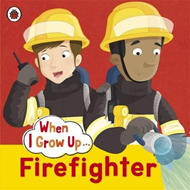When I Grow Up: Firefighter (BOK)