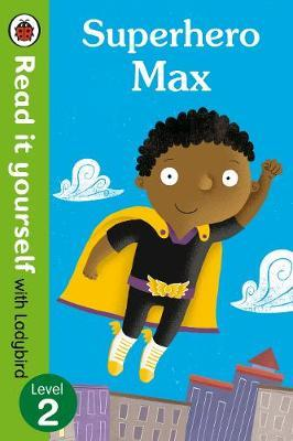 Superhero Max- Read it yourself with Ladybird: Level 2 (BOK)