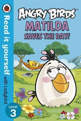 Angry Birds: Matilda Saves the Day! - Read it Yourself with (BOK)