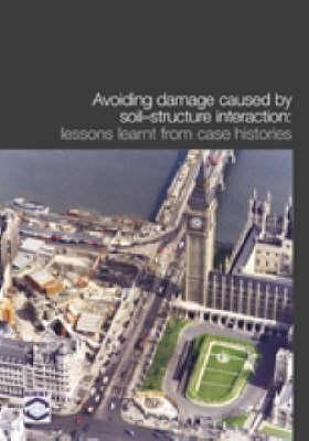 Avoiding Damage Caused by Soil-structure Interaction: Lessons Learnt from Case Histories (BOK)