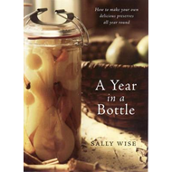 Year In A Bottle: Preserving and Conserving Fruit and Vegeta (BOK)