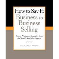 How to Say It: Business to Business Selling (BOK)