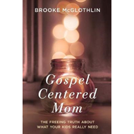 Gospel Centered Mom: The Freeing Truth About What your Kids (BOK)