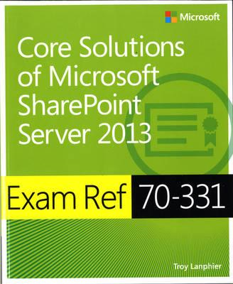 Exam Ref 70-331: Core Solutions of Microsoft SharePoint Server 2013 (BOK)