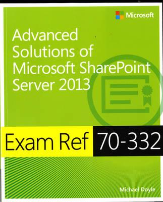 Exam Ref 70-332: Advanced Solutions of Microsoft SharePoint Server 2013 (BOK)