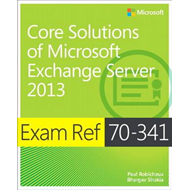 Exam Ref 70-341 Core Solutions of Microsoft Exchange Server (BOK)