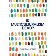 Is Multiculturalism Dead? - Crisis and Persistencein the Con (BOK)